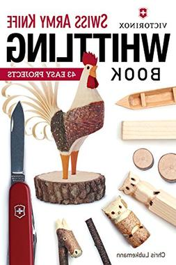 Victorinox Swiss Army Knife Book of Whittling: 43 Easy Proje