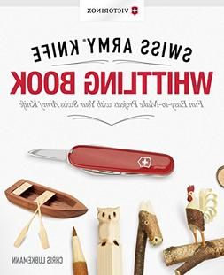 Victorinox Swiss Army Knife Whittling Book, Gift Edition: Fu
